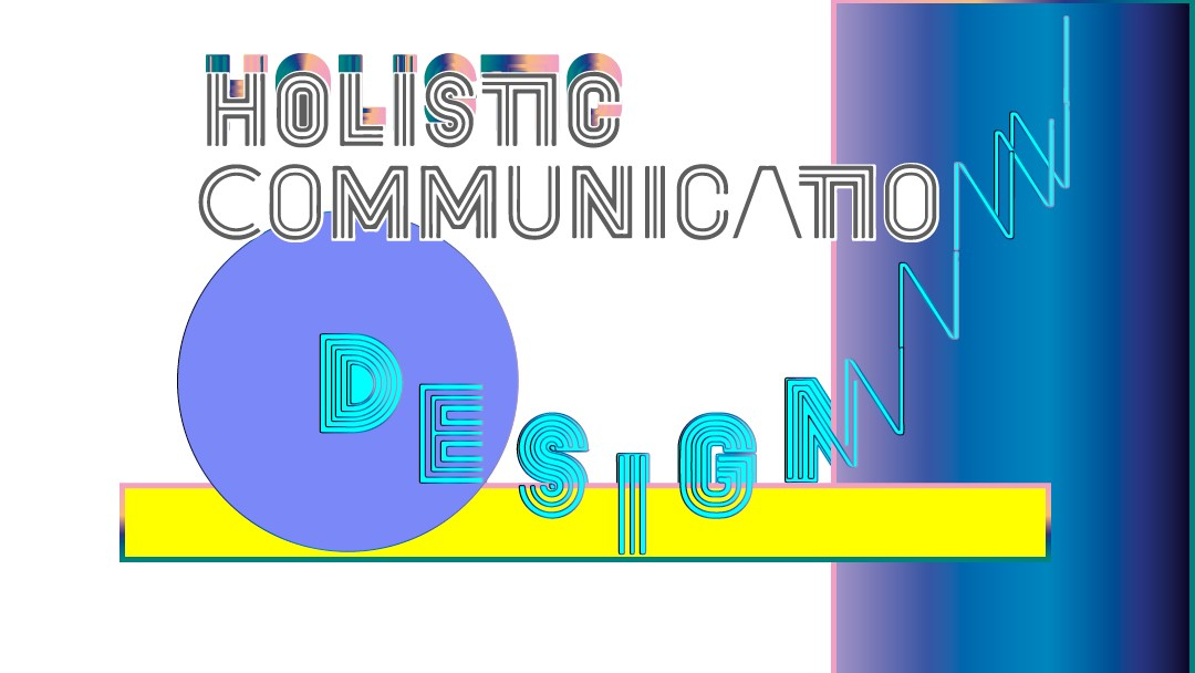 Holistic Communication Design